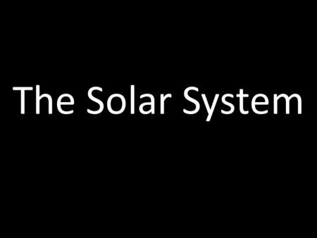 The Solar System. The Sun Size: 1.4 million km in diameter Rotation: 24.47 days Age: 4.5 billion years old (out of its 10 billion year lifetime) Temperature: