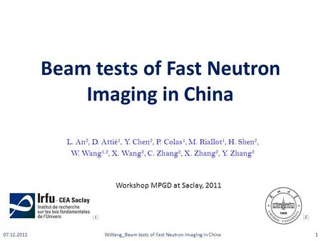 Beam tests of Fast Neutron Imaging in China L. An 2, D. Attié 1, Y. Chen 2, P. Colas 1, M. Riallot 1, H. Shen 2, W. Wang 1,2, X. Wang 2, C. Zhang 2, X.