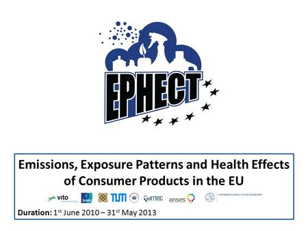 Emissions, Exposure Patterns and Health Effects of Consumer Products in the EU Duration: 1 st June 2010 – 31 st May 2013.