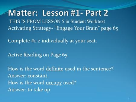 "THIS IS FROM LESSON 5 in Student Worktext Activating Strategy- ""Engage Your Brain"" page 65 Complete #1-2 individually at your seat. Active Reading on Page."