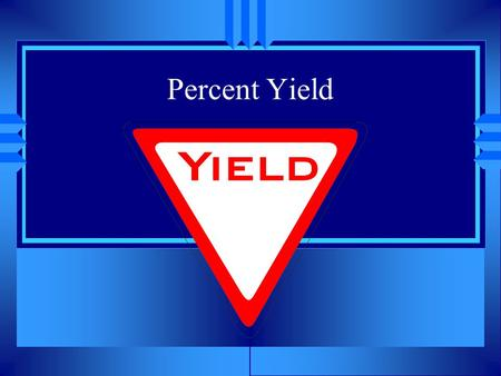 Percent Yield. Yield u The amount of product made in a chemical reaction. u There are three types u Actual yield- what you get in the lab when the chemicals.