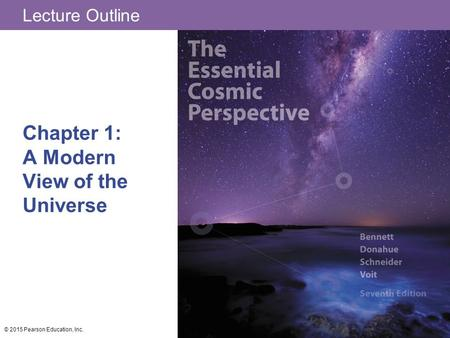 Lecture Outline Chapter 1: A Modern View of the Universe © 2015 Pearson Education, Inc.