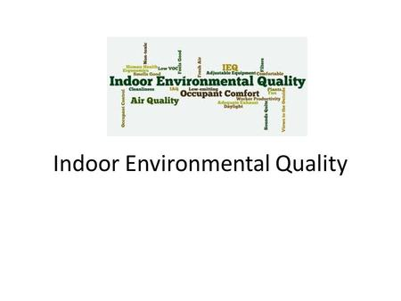 Indoor Environmental Quality. The well-being of people depends largely on their health and comfort as well as on the safety level of conditions under.