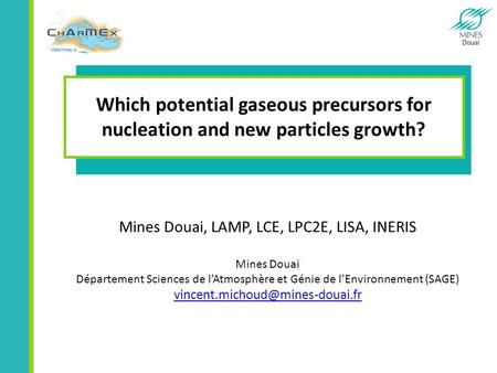 Which potential gaseous precursors for nucleation and new particles growth? Mines Douai, LAMP, LCE, LPC2E, LISA, INERIS Mines Douai Département Sciences.