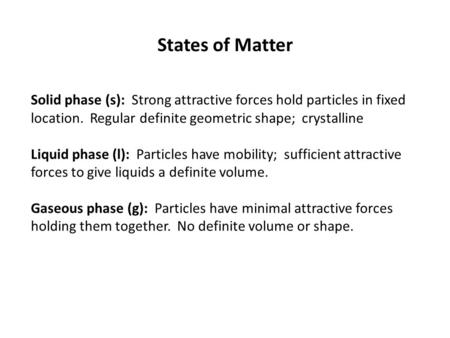 Solid phase (s): Strong attractive forces hold particles in fixed location. Regular definite geometric shape; crystalline Liquid phase (l): Particles have.