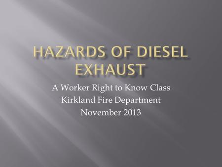 A Worker Right to Know Class Kirkland Fire Department November 2013.
