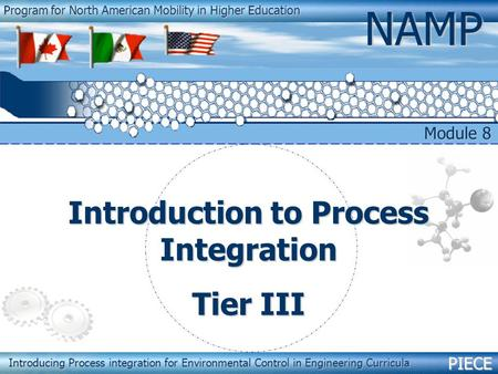 PIECENAMP Module 8 – Introduction to Process Integration 1 Program for North American Mobility in Higher Education NAMP Introducing Process integration.