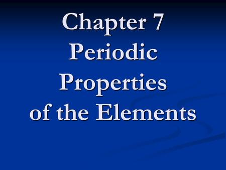 Chapter 7 Periodic Properties of the Elements