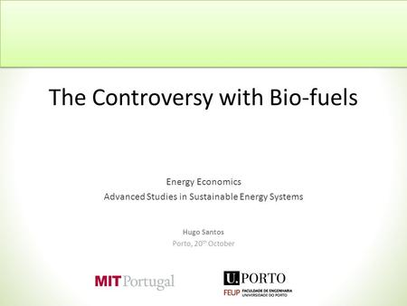 The Controversy with Bio-fuels Energy Economics Advanced Studies in Sustainable Energy Systems Hugo Santos Porto, 20 th October.