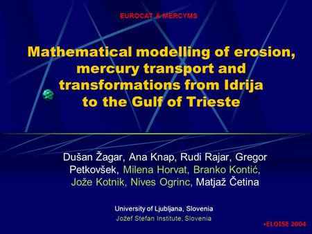 Mathematical modelling of erosion, mercury transport and transformations from Idrija to the Gulf of Trieste Dušan Žagar, Ana Knap, Rudi Rajar, Gregor Petkovšek,