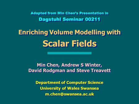 Adapted from Min Chen's Presentation in Dagstuhl Seminar 00211 Enriching Volume Modelling with Scalar Fields Min Chen, Andrew S Winter, David Rodgman and.
