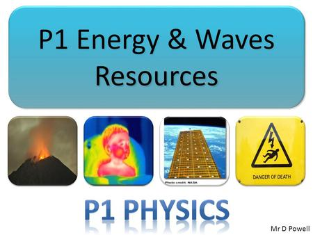 P1 Energy & Waves Resources Mr D Powell. Mr Powell 2012 Index Connection Connect your learning to the content of the lesson Share the process by which.