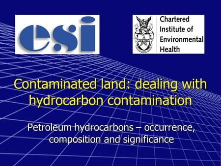 Contaminated land: dealing with hydrocarbon contamination Petroleum hydrocarbons – occurrence, composition and significance.