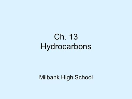 Ch. 13 Hydrocarbons Milbank High School.