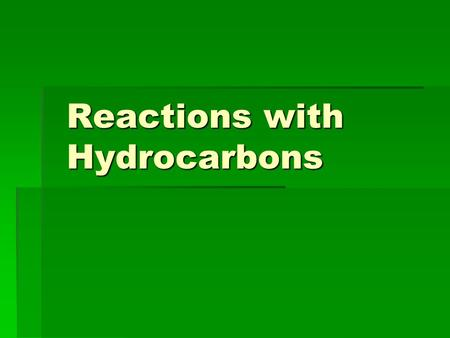 Reactions with Hydrocarbons. Definition  A hydrocarbon is an organic compound that contains only CARBON and HYDROGEN atoms.  We burn many hydrocarbons.
