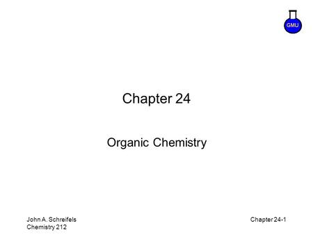8–1 John A. Schreifels Chemistry 212 Chapter 24-1 Chapter 24 Organic Chemistry.