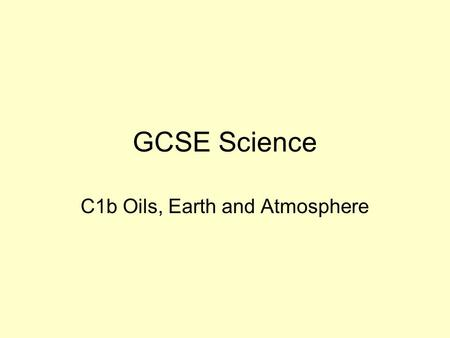 GCSE Science C1b Oils, Earth and Atmosphere. Completed by 20 th November 8 weeks till exam But… Additional Applied Science as well 5 lessons a week =