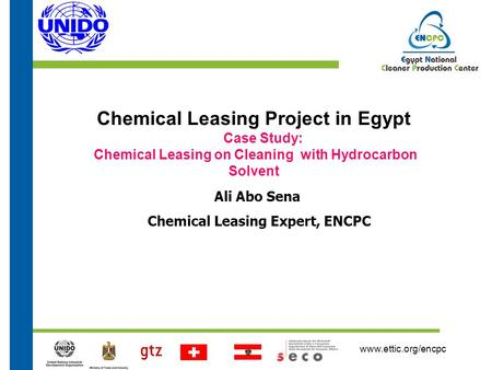 Www.ettic.org/encpc Ali Abo Sena Chemical Leasing Expert, ENCPC Chemical Leasing Project in Egypt Case Study: Chemical Leasing on Cleaning with Hydrocarbon.
