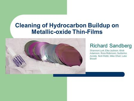 Cleaning of Hydrocarbon Buildup on Metallic-oxide Thin-Films Richard Sandberg Shannon Lunt, Elke Jackson, Kristi Adamson, Ross Robinson, Guillermo Acosta,