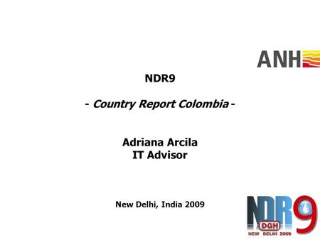 NDR9 - Country Report Colombia - Adriana Arcila IT Advisor New Delhi, India 2009.