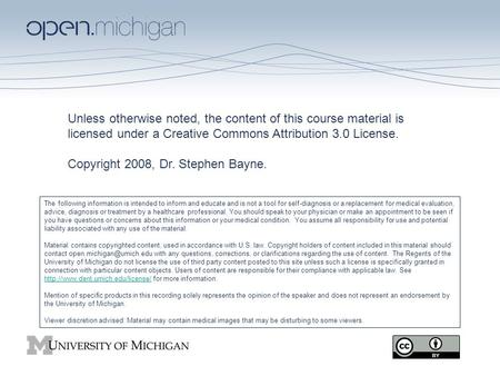 Unless otherwise noted, the content of this course material is licensed under a Creative Commons Attribution 3.0 License. Copyright 2008, Dr. Stephen Bayne.