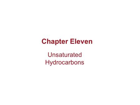 Chapter Eleven Unsaturated Hydrocarbons. Copyright © Houghton Mifflin Company. All rights reserved.11–2 Alkenes, Alkynes, and Aromatics Alkanes are often.