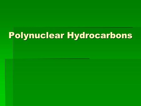 Polynuclear Hydrocarbons