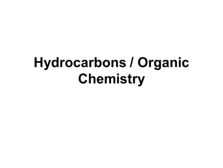 Hydrocarbons / Organic Chemistry. Organic Chemistry Organic chemistry is the study of the structure, properties, composition, reactions, and preparation.