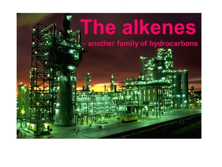 The alkenes – another family of hydrocarbons. Cracking Crude oil is mixture of molecules (hydrocarbons) called the alkanes.  Most of the alkanes are.