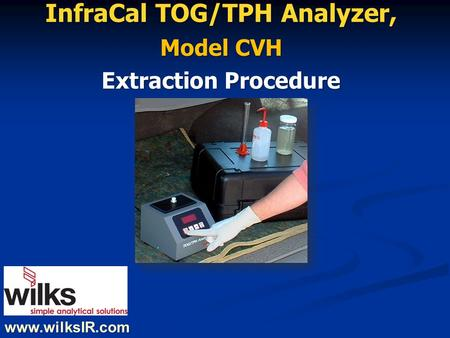 Www.wilksIR.com InfraCal TOG/TPH Analyzer, Model CVH Extraction Procedure.