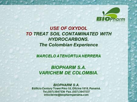 USE OF OXYDOL TO TREAT SOIL CONTAMINATED WITH HYDROCARBONS. The Colombian Experience MARCELO ATEHORTUA HERRERA BIOPHARM S.A. VARICHEM DE COLOMBIA. BIOPHARM.