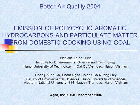 Better Air Quality 2004 EMISSION OF POLYCYCLIC AROMATIC HYDROCARBONS AND PARTICULATE MATTER FROM DOMESTIC COOKING USING COAL Nghiem Trung Dung Institute.