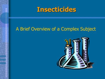Insecticides A Brief Overview of a Complex Subject.