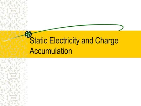 Static Electricity and Charge Accumulation. Static electricity & charge accumulation Definitions Types of discharges Mechanisms of charge accumulation.