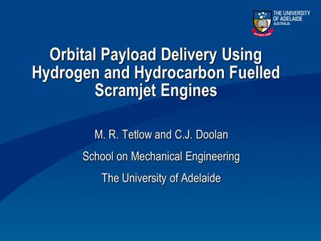 Orbital Payload Delivery Using Hydrogen and Hydrocarbon Fuelled Scramjet Engines M. R. Tetlow and C.J. Doolan School on Mechanical Engineering The University.