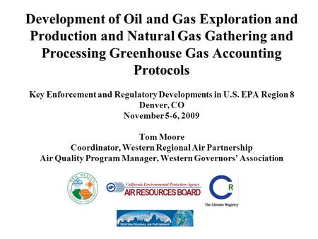 Development of Oil and Gas Exploration and Production and Natural Gas Gathering and Processing Greenhouse Gas Accounting Protocols Key Enforcement and.