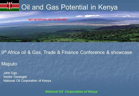 National Oil Corporation of Kenya Oil and Gas Potential in Kenya 9 th Africa oil & Gas, Trade & Finance Conference & showcase Maputo John Ego Senior Geologist.