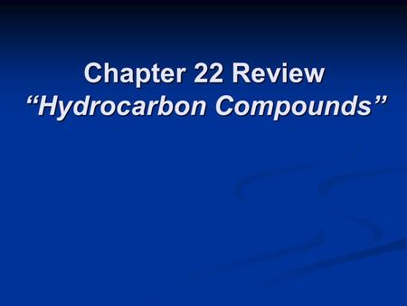 "Chapter 22 Review ""Hydrocarbon Compounds"". Chapter 22 Review How many double covalent bonds are in an alkane? How many double covalent bonds are in an."