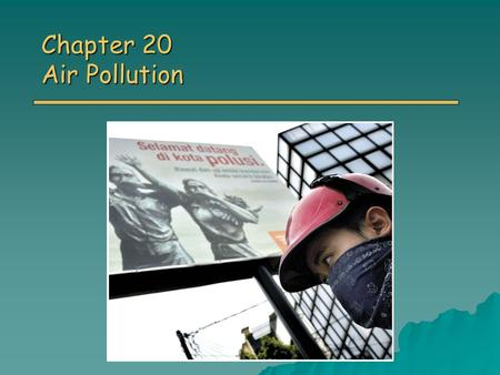 Chapter 20 Air Pollution. Overview of Chapter 20 o Atmosphere as a Resource o Types and Sources of Air Pollution Major Classes of Air Pollutants Major.