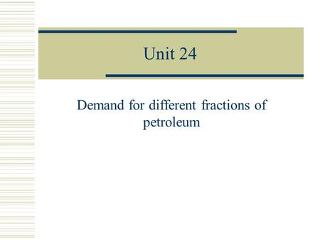 Demand for different fractions of petroleum