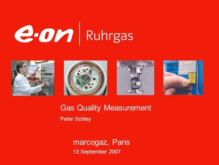 Gas Quality Measurement Peter Schley marcogaz, Paris 13 September 2007.