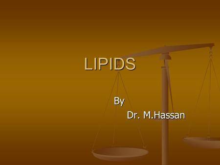 By By Dr. M.Hassan Dr. M.Hassan LIPIDS. Introduction Derived from a greek word lipos [fat] They are the substance of biomedical importance They are soluble.