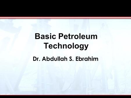 Dr. Abdullah S. Ebrahim Basic Petroleum Technology.