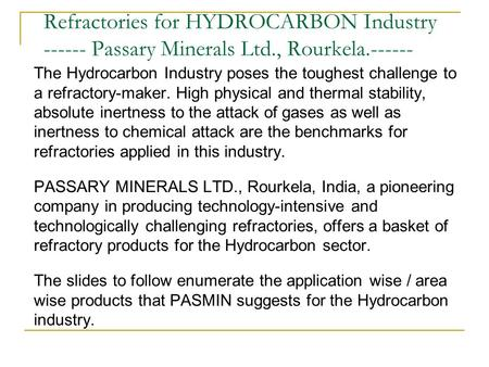 Refractories for HYDROCARBON Industry ------ Passary Minerals Ltd., Rourkela.------ The Hydrocarbon Industry poses the toughest challenge to a refractory-maker.