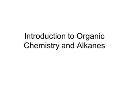 Introduction to Organic Chemistry and Alkanes. Organic Chemistry Molecules made up of carbon, hydrogen, and a few other elements (oxygen, nitrogen, sulfur,