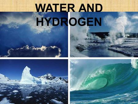 WATER AND HYDROGEN.