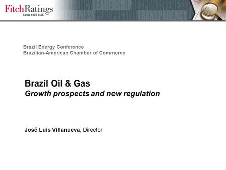Brazil Oil & Gas Growth prospects and new regulation José Luis Villanueva, Director Brazil Energy Conference Brazilian-American Chamber of Commerce.