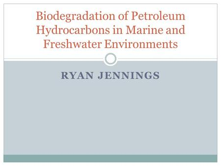RYAN JENNINGS Biodegradation of Petroleum Hydrocarbons in Marine and Freshwater Environments.