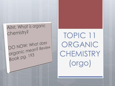 TOPIC 11 ORGANIC CHEMISTRY (orgo). What is organic chemistry?  Organic chemistry is the study of carbon and its compounds  Carbon forms 4 covalent bonds.