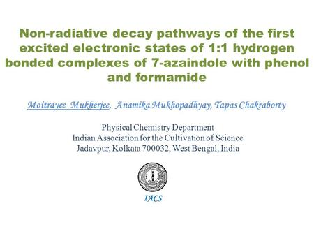 Non-radiative decay pathways of the first excited electronic states of 1:1 hydrogen bonded complexes of 7-azaindole with phenol and formamide IACS Moitrayee.